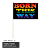 BORN THIS WAY IN RAINBOW FLAG 12X18 INCHES, wood stick
